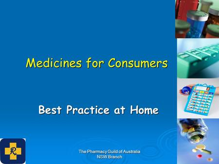 The Pharmacy Guild of Australia NSW Branch Medicines for Consumers Best Practice at Home.