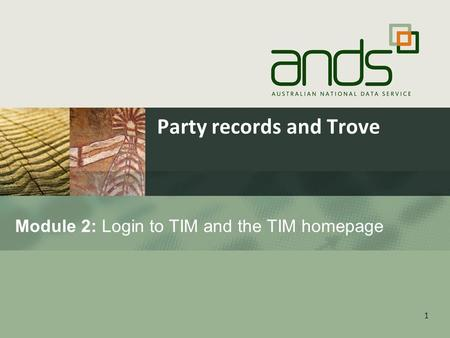1 Module 2: Login to TIM and the TIM homepage Party records and Trove.
