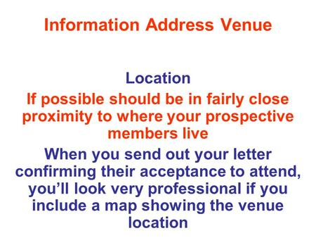 Information Address Venue Location If possible should be in fairly close proximity to where your prospective members live When you send out your letter.