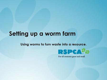 Setting up a worm farm Using worms to turn waste into a resource.