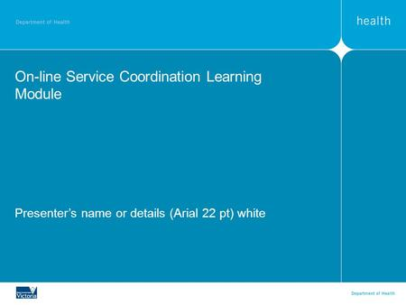 On-line Service Coordination Learning Module Presenter's name or details (Arial 22 pt) white.