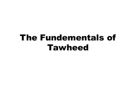 "The Fundementals of Tawheed. Tawhid: Definition Literally ""Tawheed"" means ""unification."" Making something ""one."" When used in reference to Allah, it implies."