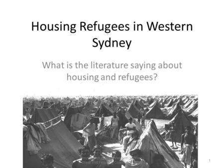 Housing Refugees in Western Sydney What is the literature saying about housing and refugees? 1 Housing refugees in Western Sydney - West Syd Housing Coalition.