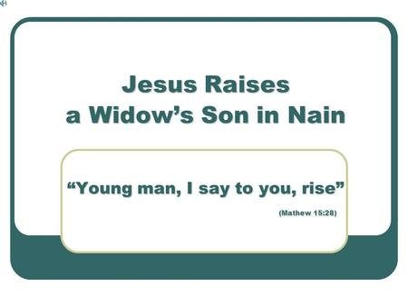 "Jesus Raises a Widow's Son in Nain ""Young man, I say to you, rise"" (Mathew 15:28)"