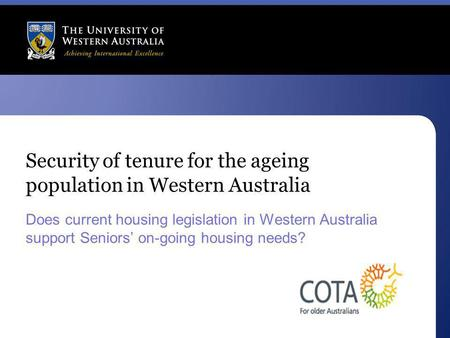Security of tenure for the ageing population in Western Australia Does current housing legislation in Western Australia support Seniors' on-going housing.