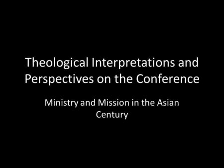 Theological Interpretations and Perspectives on the Conference Ministry and Mission in the Asian Century.