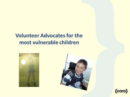 Volunteer Advocates for the most vulnerable children.