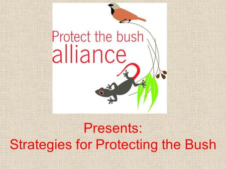 Presents: Strategies for Protecting the Bush. Australia is one of the six most biodiverse countries in the world. More than 80% of our mammals, reptiles.
