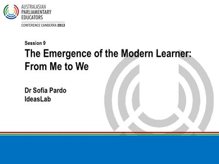 Session 9 The Emergence of the Modern Learner: From Me to We Dr Sofia Pardo IdeasLab.
