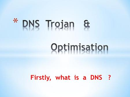 Firstly, what is a DNS ?. * We talk to people, but Phones work on Numbers... * We use a Phone Book to translate a person's name to get the number to dial.