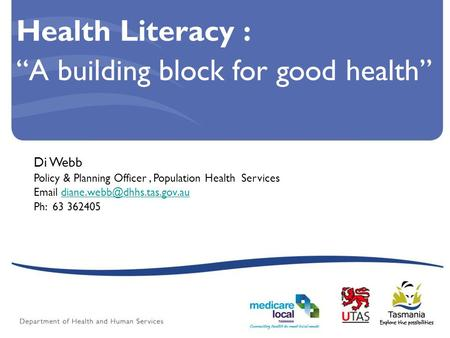 "Health Literacy : ""A building block for good health"" Di Webb Policy & Planning Officer, Population Health Services"
