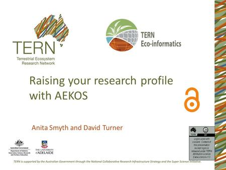 Raising your research profile with AEKOS Anita Smyth and David Turner Logos used with consent. Content of this presentation except logos is released under.
