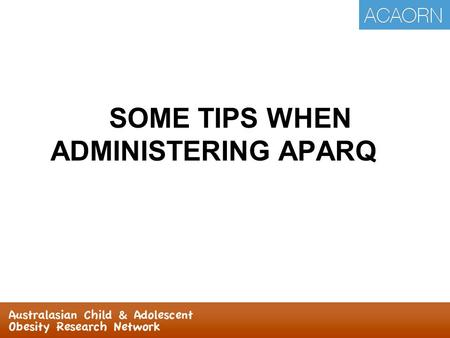 SOME TIPS WHEN ADMINISTERING APARQ. Some tips when administering APARQ: #1  Organised physical activities are: Are usually supervised by an adult Involve.