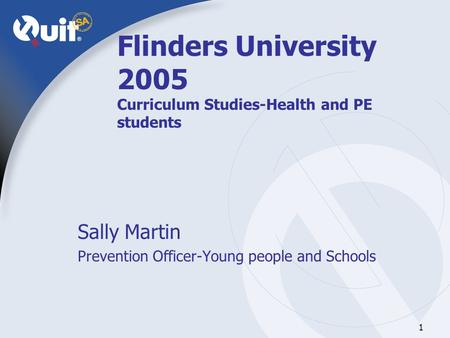 1 Flinders University 2005 Curriculum Studies-Health and PE students Sally Martin Prevention Officer-Young people and Schools.