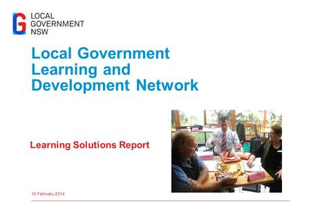 Local Government Learning and Development Network Learning Solutions Report 10 February 2014.