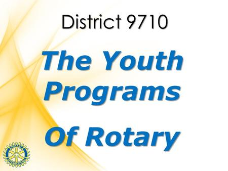 District 9710 The Youth Programs Of Rotary. RYPEN Rotary Youth Program of Enrichment 14 – 17 years.