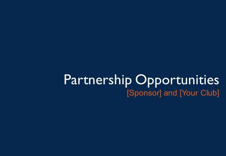 Partnership Opportunities [Sponsor] and [Your Club]