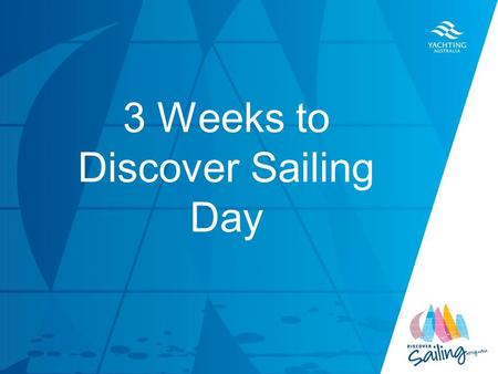 TITLE DATE 3 Weeks to Discover Sailing Day. It is now only three weeks until this year's Discover Sailing Day and it's all about getting the word out.