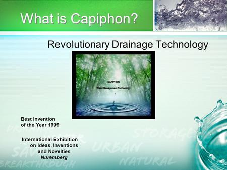 What is Capiphon? Revolutionary Drainage Technology Best Invention of the Year 1999 International Exhibition on Ideas, Inventions and Novelties Nuremberg.