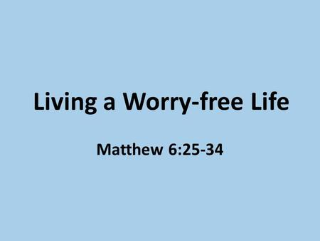 Living a Worry-free Life Matthew 6:25-34. Encounter with Death.