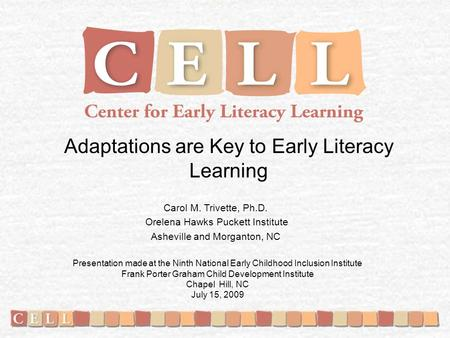 Adaptations are Key to Early Literacy Learning Carol M. Trivette, Ph.D. Orelena Hawks Puckett Institute Asheville and Morganton, NC Presentation made at.