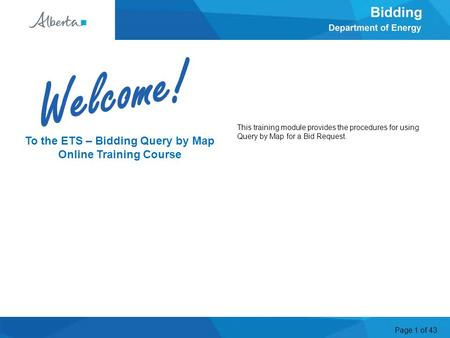 Page 1 of 43 To the ETS – Bidding Query by Map Online Training Course Welcome This training module provides the procedures for using Query by Map for a.