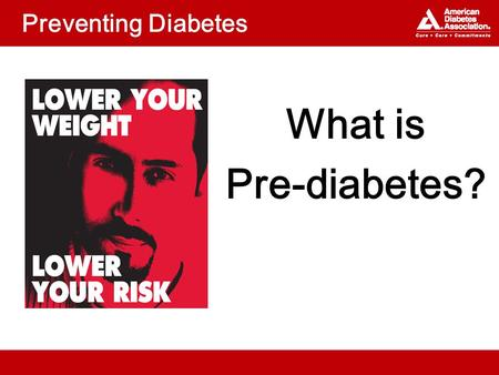 Preventing Diabetes What is Pre-diabetes?. Topics What is diabetes and pre- diabetes? What are the risk factors for diabetes? How can you delay or prevent.