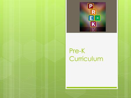 Pre-K Curriculum. Schedule Pre-K Morning  7:50-8:10Morning Table Work   8:10-8:25Circle Time   8:25-8:50Learning Time, Small Group Work   8:50-9:30Centers.