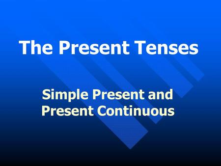 The Present Tenses Simple Present and Present Continuous.