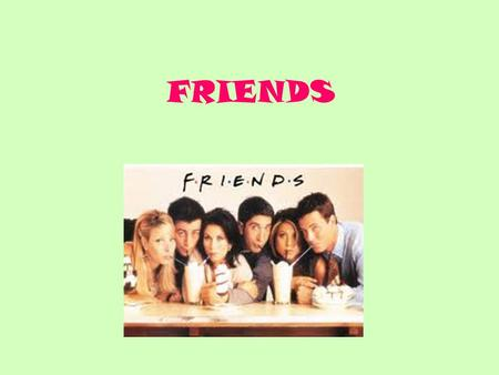 FRIENDS. Jennifer Anniston Plays Rachel Green in friends Born February 11 th 1969 Born in Sherman oaks, California Full name is Jennifer Joanna Anniston.