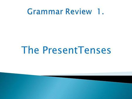 Grammar Review 1. The PresentTenses.