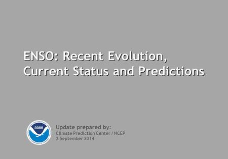 ENSO: Recent Evolution, Current Status and Predictions Update prepared by: Climate Prediction Center / NCEP 2 September 2014.