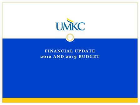 FINANCIAL UPDATE 2012 AND 2013 BUDGET. Aspirations Bankable Bal. Sht. Healthy Reserves Competitive Comp. Affordable Tuition 3X Funded Research Challenges.