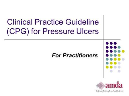 Clinical Practice Guideline (CPG) for Pressure Ulcers For Practitioners.