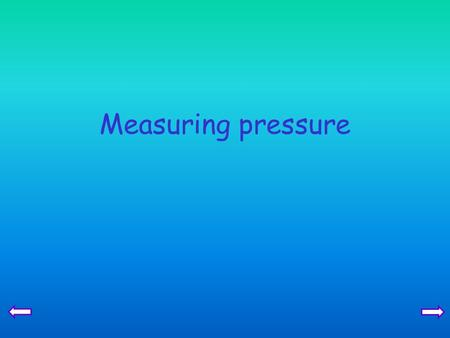 Measuring pressure. Aims Describe the simple mercury barometer and its use in measuring atmospheric pressure Use and describe the use of a manometer.