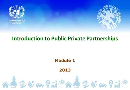 Introduction to Public Private Partnerships Module 1 2013.