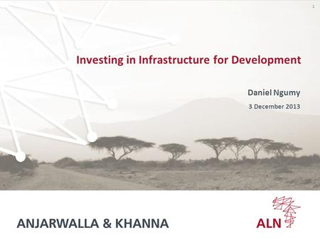 1 Investing in Infrastructure for Development Daniel Ngumy 3 December 2013.