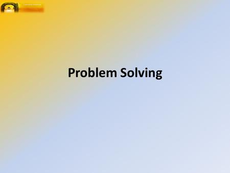 Problem Solving. There is no such thing as a problem, merely a situation where the solution is not apparent.""