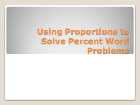 Using Proportions to Solve Percent Word Problems.