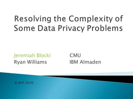 Jeremiah Blocki CMU Ryan Williams IBM Almaden ICALP 2010.
