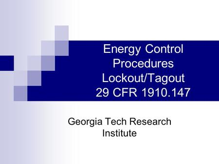 Energy Control Procedures Lockout/Tagout 29 CFR 1910.147 Georgia Tech Research Institute.