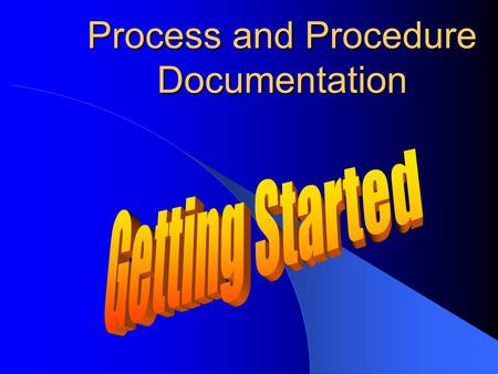 Process and Procedure Documentation. Agenda Why document processes and procedures? What is process and procedure documentation? Who creates and uses this.