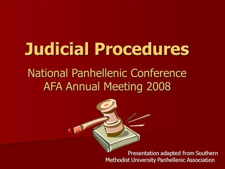 Judicial Procedures National Panhellenic Conference AFA Annual Meeting 2008 Presentation adapted from Southern Methodist University Panhellenic Association.