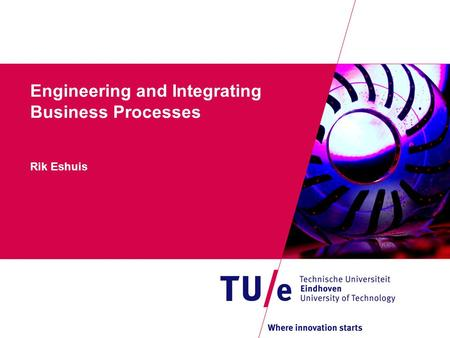 Engineering and Integrating Business Processes Rik Eshuis.