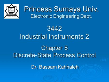 3442 Industrial Instruments 2 Chapter 8 Discrete-State Process Control Dr. Bassam Kahhaleh Princess Sumaya Univ. Electronic Engineering Dept.