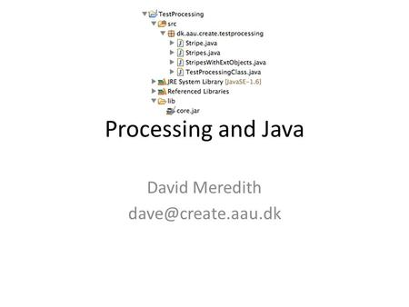 Processing and Java David Meredith