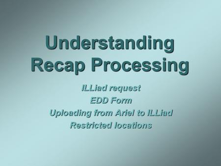 Understanding Recap Processing ILLiad request EDD Form Uploading from Ariel to ILLiad Restricted locations.