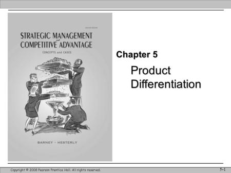 Product Differentiation Copyright © 2008 Pearson Prentice Hall. All rights reserved. 5-1 Chapter 5.