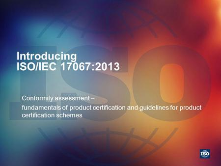 Introducing ISO/IEC 17067:2013 Conformity assessment –