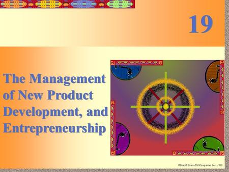 19-1 Irwin/McGraw-Hill ©The McGraw-Hill Companies, Inc., 2000 The Management of New Product Development, and Entrepreneurship 19.
